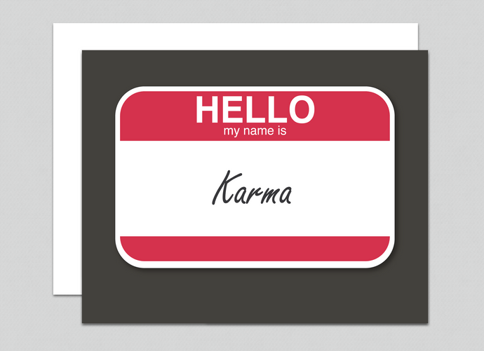 "Hello, my name is ""Karma"""