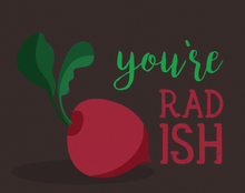 Load image into Gallery viewer, You're Radish