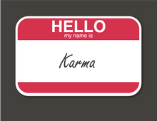 "Load image into Gallery viewer, Hello, my name is ""Karma"""