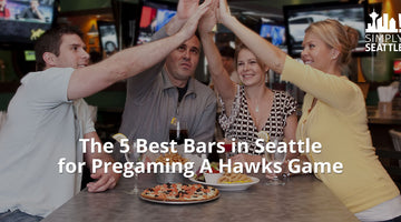 The 5 Best Bars in Seattle for Pregaming A Hawks Game: Simply Seattle