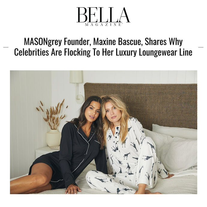BELLA MAGAZINE | MASONgrey Founder, Maxine Bascue, Shares Why Celebrities Are Flocking To Her Luxury Loungewear Line