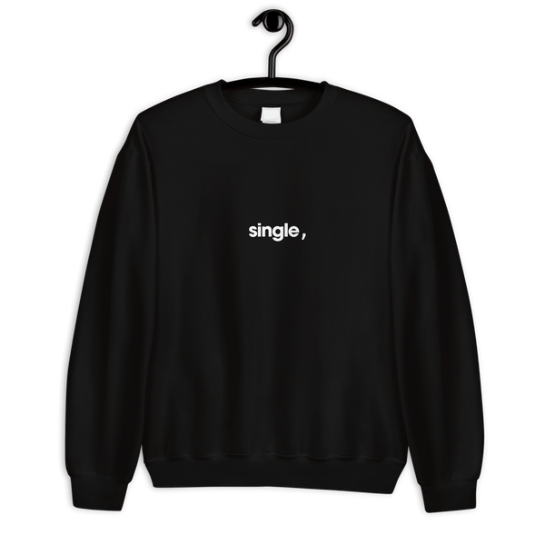 """Single,"" Unisex Sweatshirt"