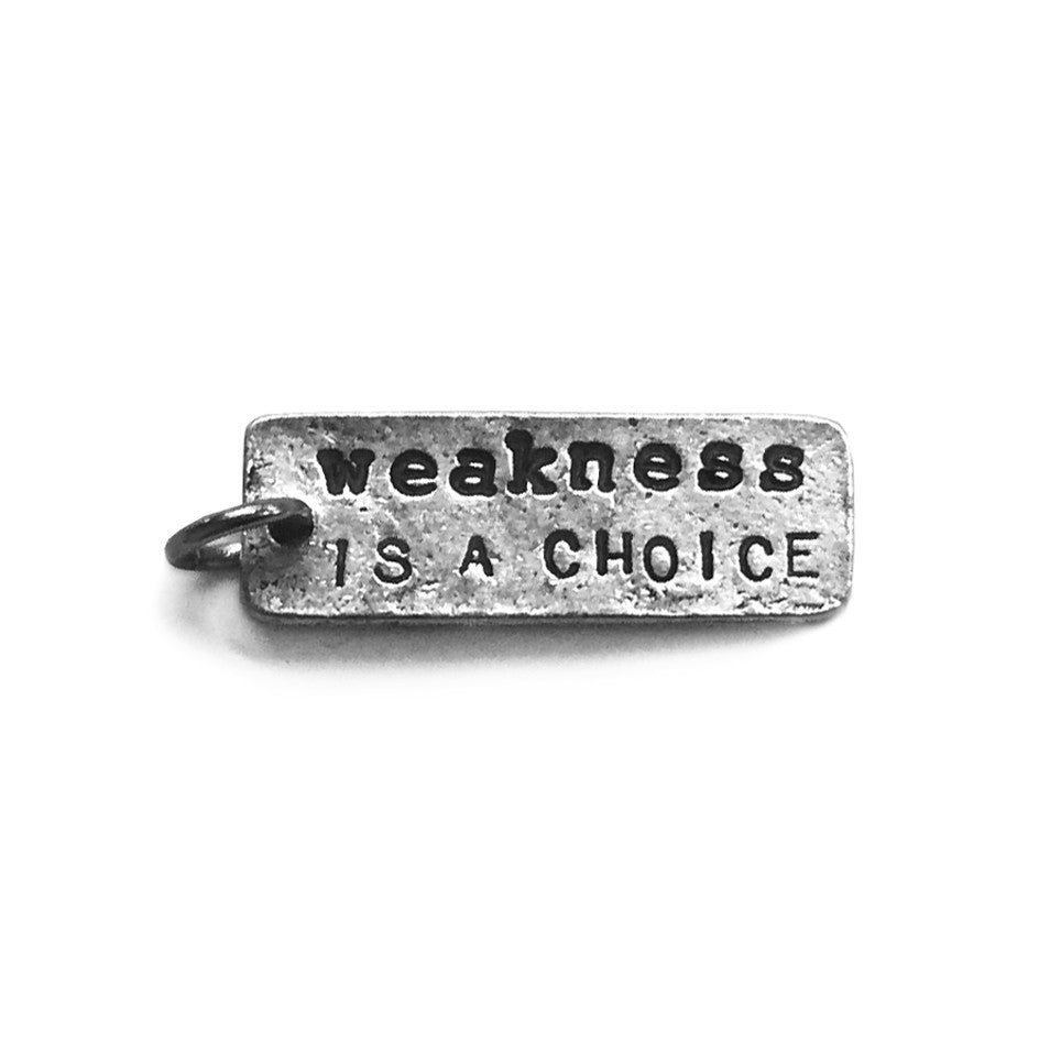 Weakness Is a Choice Charm 2.0