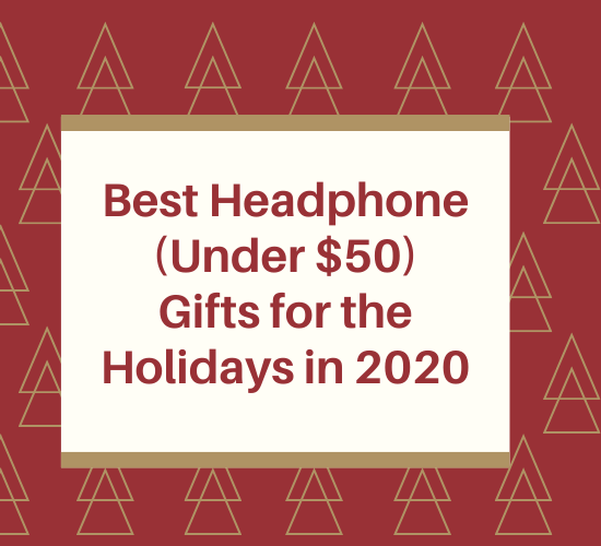 2020 Holiday Headphones Gift Guide: Best Deals Under $50