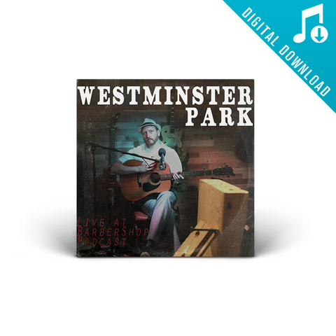 Westminster Park : Live at Barbershop Podcast (Digital Download)