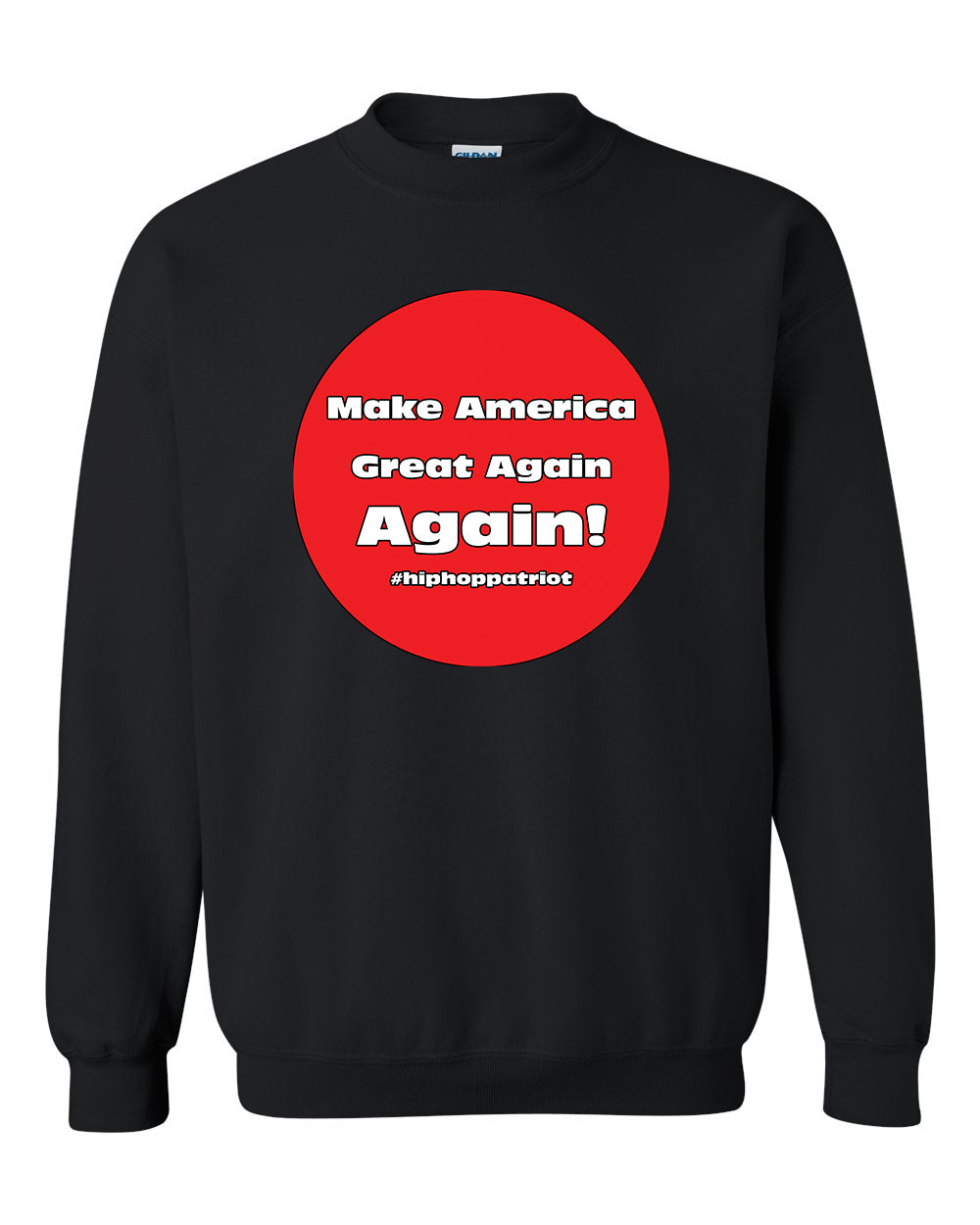 The Hip-Hop Patriot : Great Again Sweatshirt