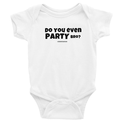 Do You Even Party Bro? Infant Bodysuit