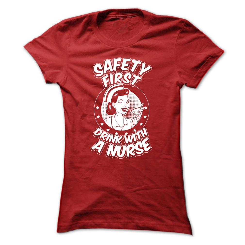Safety First Drink With A NURSE T Shirt
