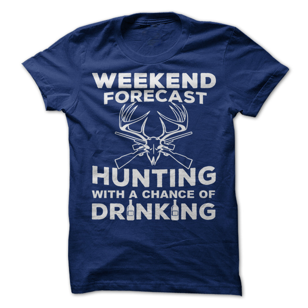 Weekend Forecast Hunting With A Chance Of Drinking | Hunting Shirts