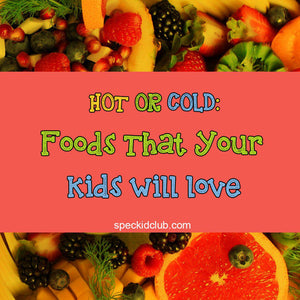 Hot or Cold: Foods That Your Kids Will Love