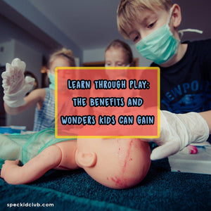 Learn through Play: The Benefits and Wonders Kids can Gain