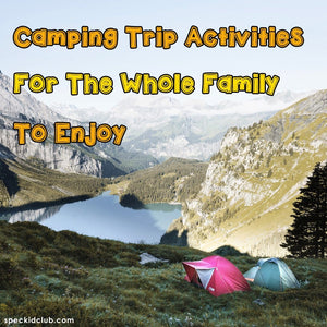 Camping Trip Activities for The Whole Family to Enjoy