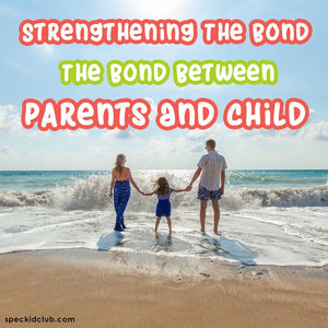 Strengthening The Bond Between Parents and Child