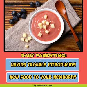Daily Parenting: Having Trouble Introducing New Food to Your Newborn?