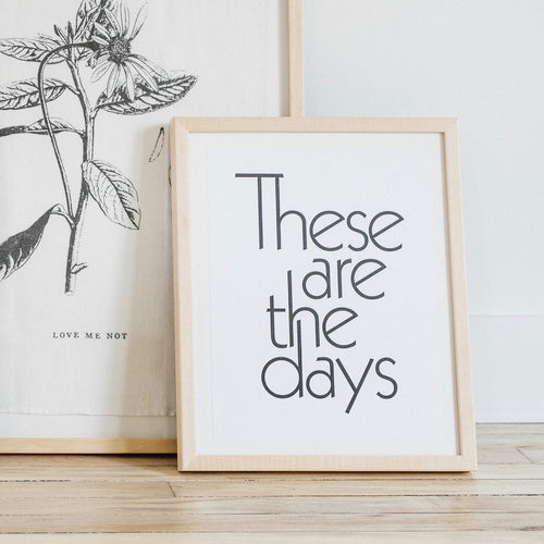 These Are The Days Letterpress Art Print