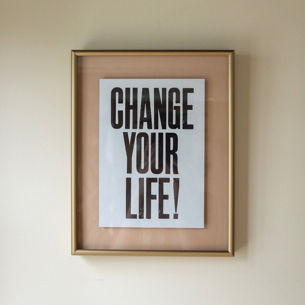 Change Your Life Art Print | Change Your Life Typography Framed Art | Anthony Burrill | Golden Rule Gallery | Excelsior, MN