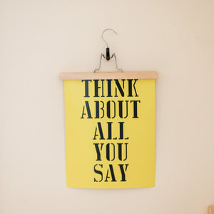 Think About All You Say Art Print