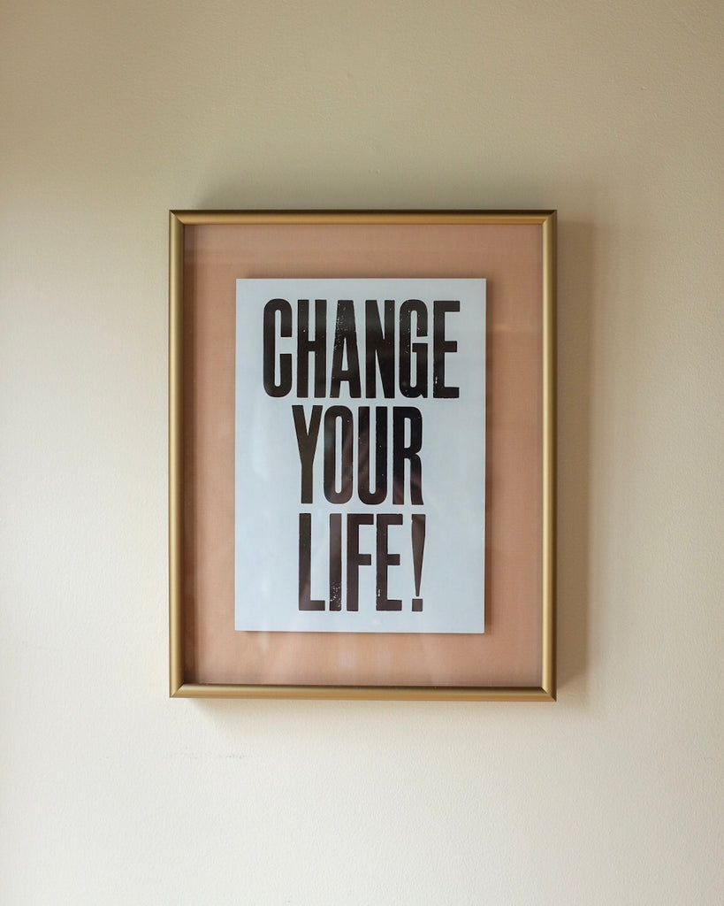 Change Your Life Typography Framed Art | Anthony Burrill | Golden Rule Gallery | Excelsior, MN