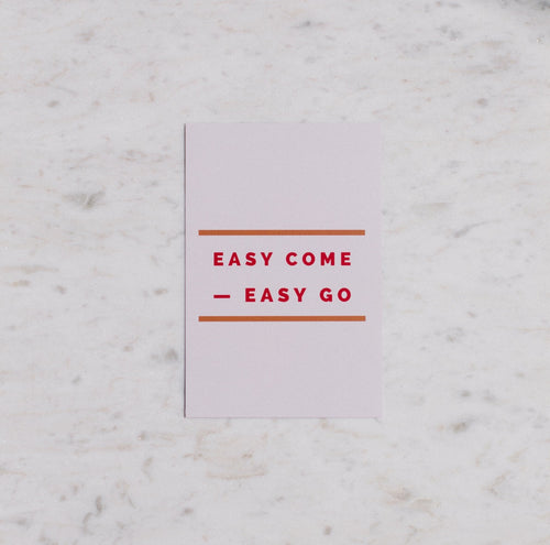 Easy Come Easy Go Art Print