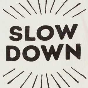 Slow Down Tea Towel Screen Printed