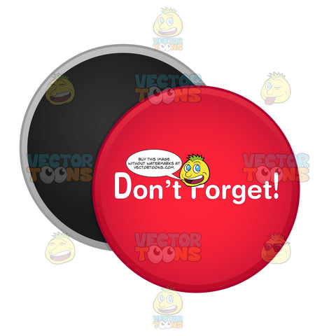 Red Round Magnet Button With Words 'Don'T Forget!' Printed On White