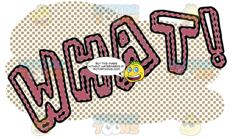Comic Cartoon Word 'What!' In Red Outline With Red Halftone Dots In Background