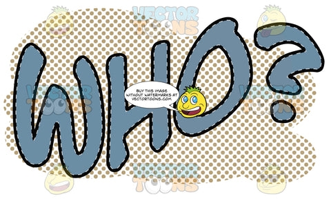 Comic Cartoon Word 'Who?' In Blue With Tan Halftone Dots In Background