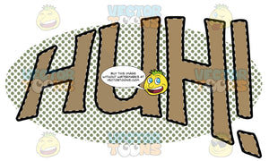Comic Cartoon Word 'Huh!' In Tan With Green Halftone Dots In Background