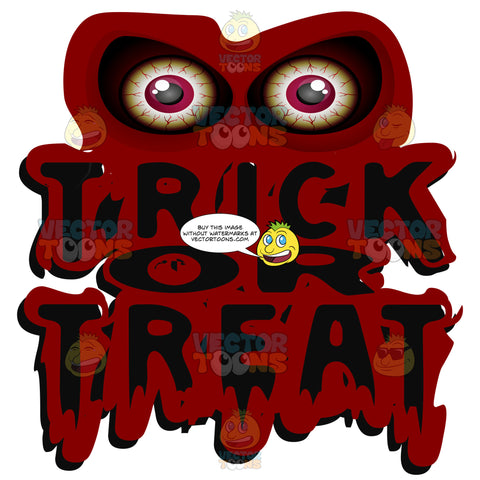 Trick Or Treat Words In Black With Thick Red Bloody Outline With Two Large Scary Eyeballs Above
