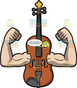 Fit As A Fiddle. A fiddle with flexing muscular arms coming out of the sides of the instrument