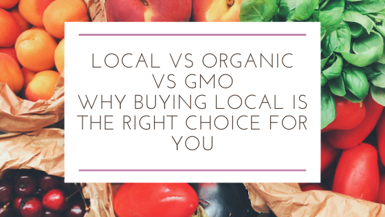 Local vs Organic vs GMO - Why Buying Local is the Right Choice for You