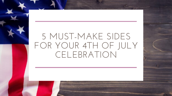 5 Must-Make Sides for Your 4th of July Celebration