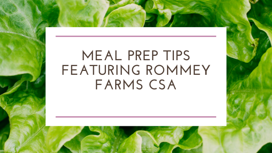 Meal Prep Tips Featuring Rommey Farms CSA
