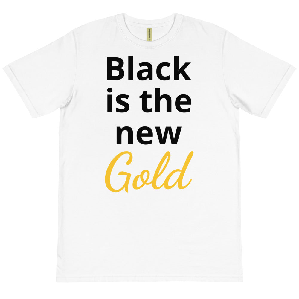 "Organic ""Black is the New Gold""  T-Shirt"