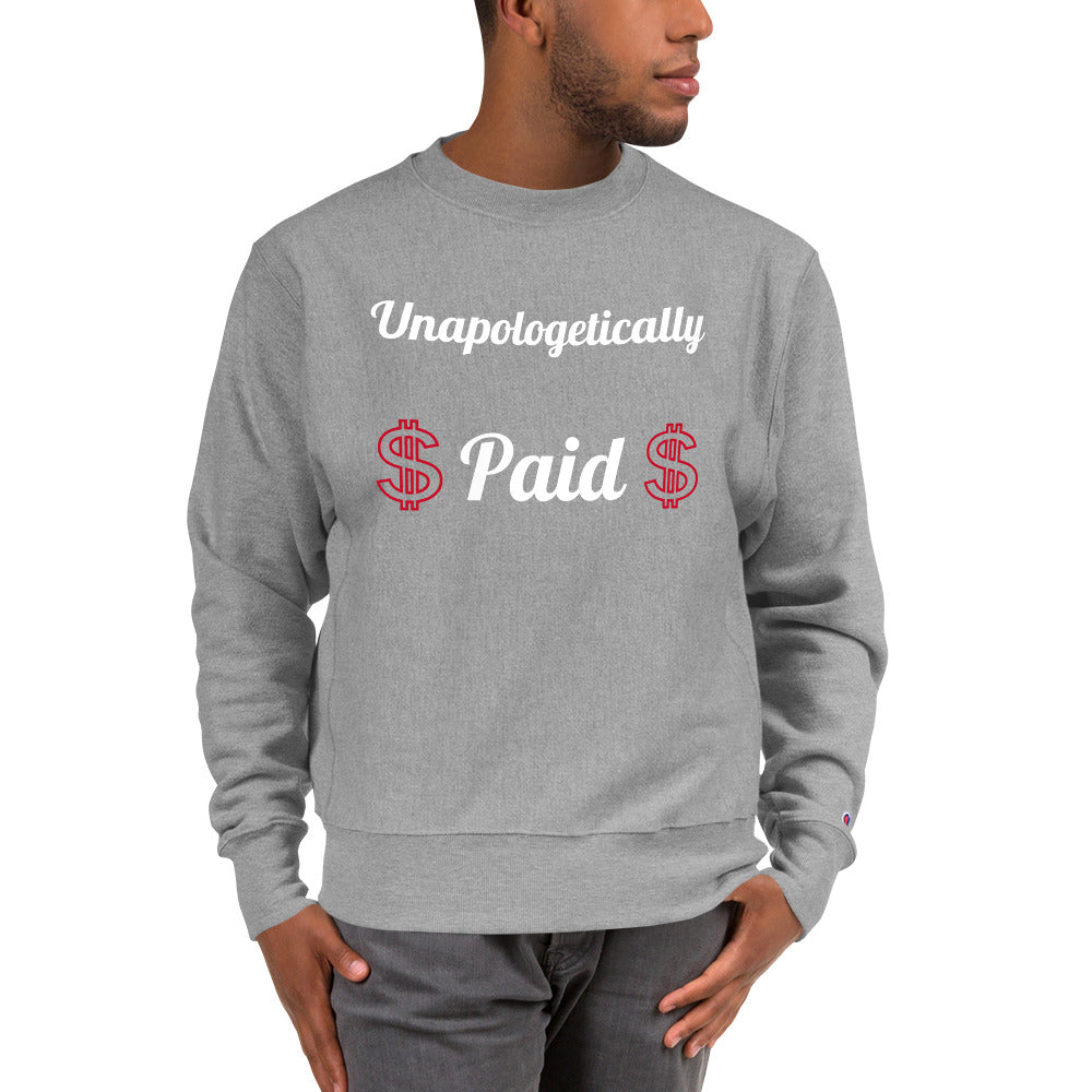Unapologetically Paid Champion Crewneck Sweatshirt