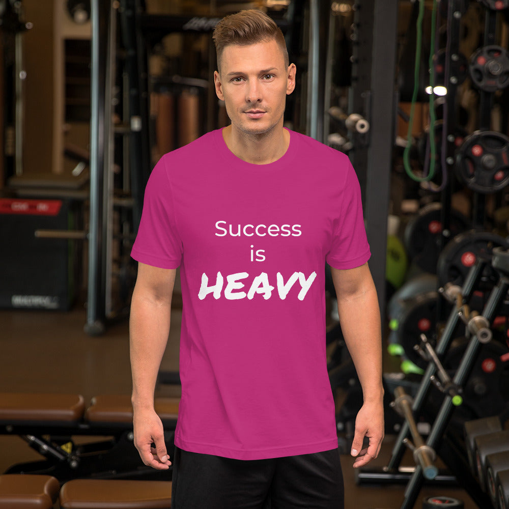 Success is HEAVY T-shirt