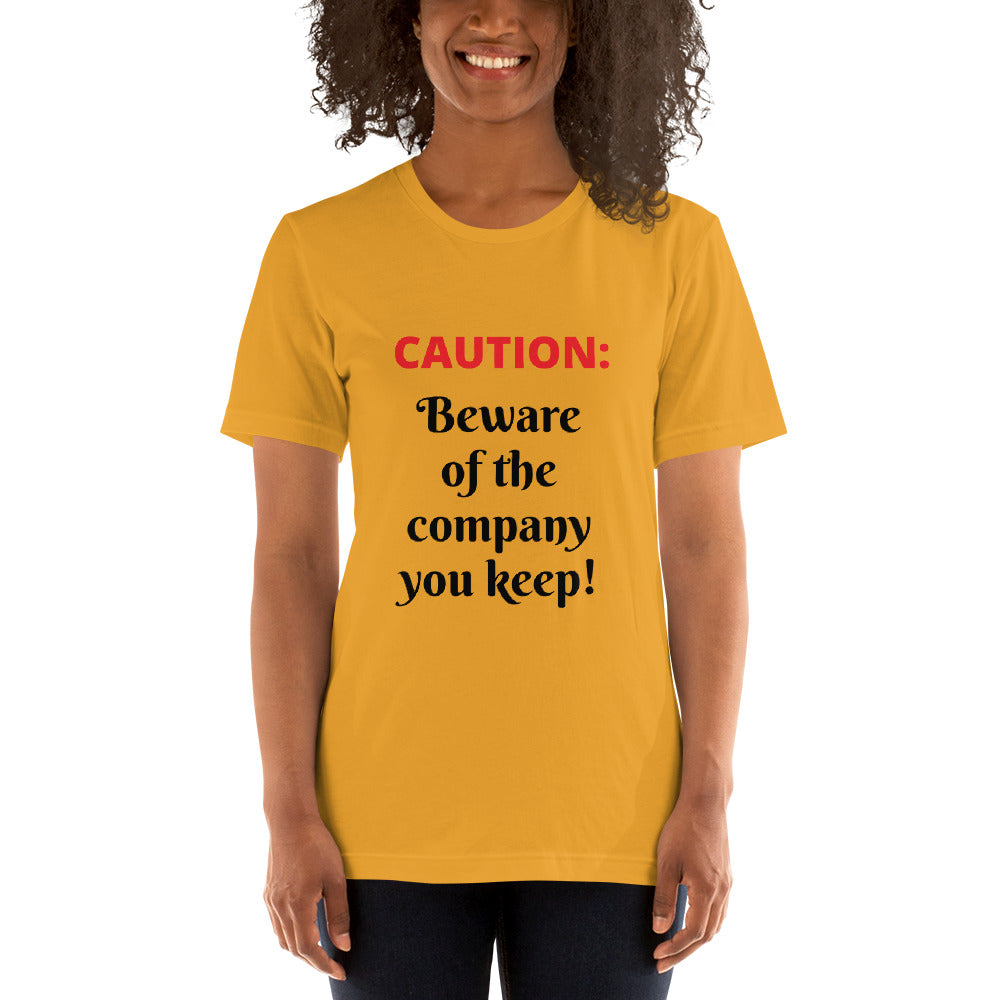 Beware Of The Company You Keep T-shirt