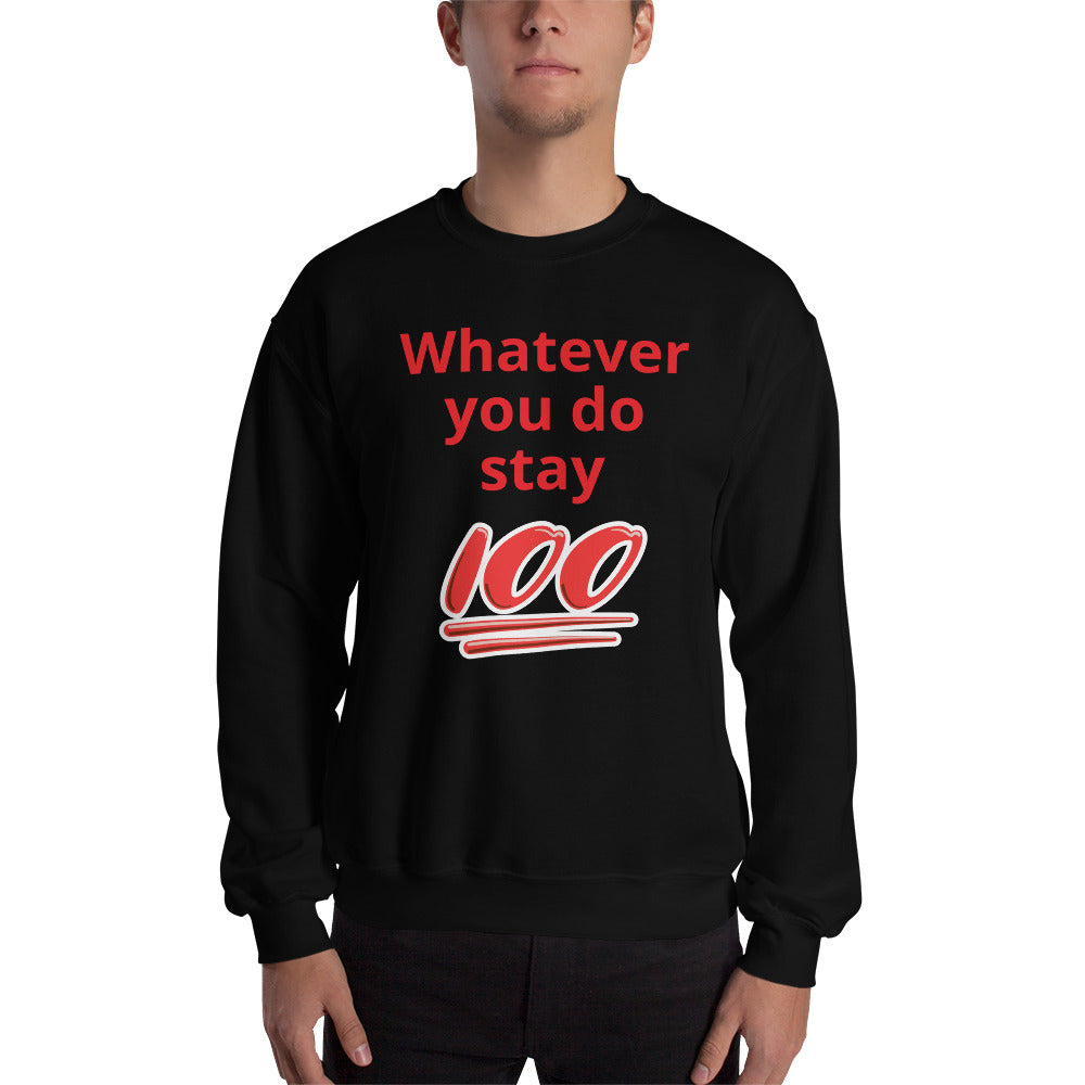 Whatever you do stay 100 Men's Sweatshirt