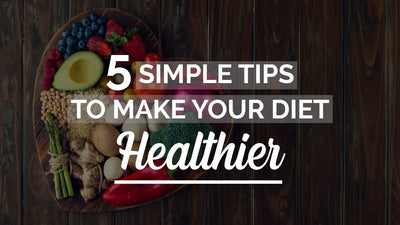 5 Tips to Make Your Diet Healthier - An amazing read on Health & Vitality