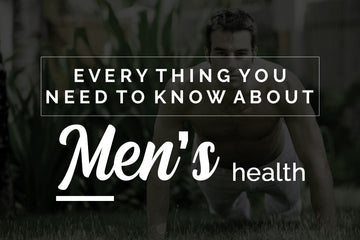 Let's talk about everything you should know about men's health - Tips For Healthy Living