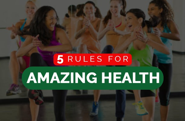 5 Simple Rules for Amazing Health Backed by Research