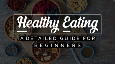 Healthy Eating — A Detailed Guide for Beginners