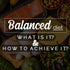 What is a Balanced Diet and Why is it so Important ? Read this amazing article!