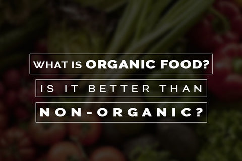 are organic foods actually better for you