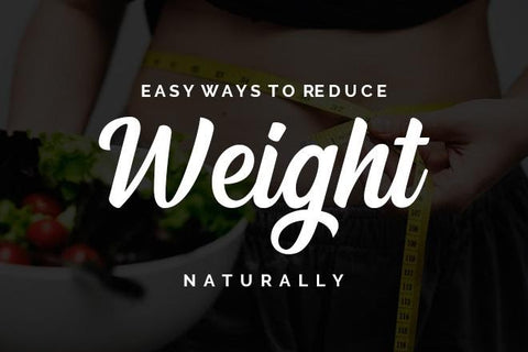 how can you reduce weight naturally
