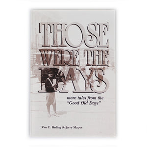 "Those Were The Days: More Tales From the ""Good Old Days"" by Van C. Duling & Jerry Mapes"