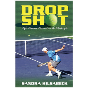 Drop Shot, Life Lessons Learned on the Rectangle by Sandra Hilsabeck