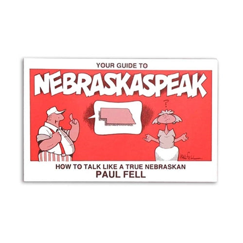 Your Guide to Nebraskaspeak: How to Talk Like a True Nebraskan by Paul Fell