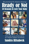 Ready or Not: Ten Reasons to Love Your Baby by Sandra Hilsabeck