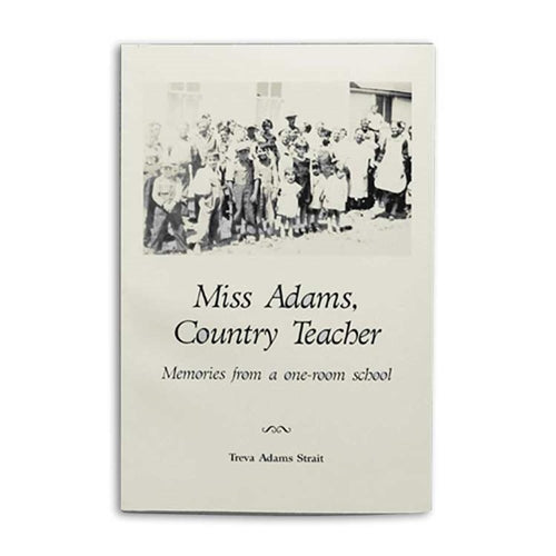 Miss Adams, Country Teacher: Memories From a One-Room School by Treva Adams Strait